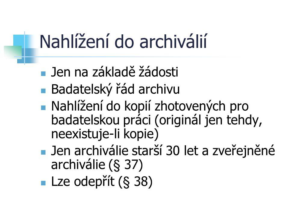 Nahlížení do archiválií Jen na základě žádosti Badatelský řád archivu Nahlížení do kopií zhotovených pro badatelskou práci (originál jen tehdy, neexis