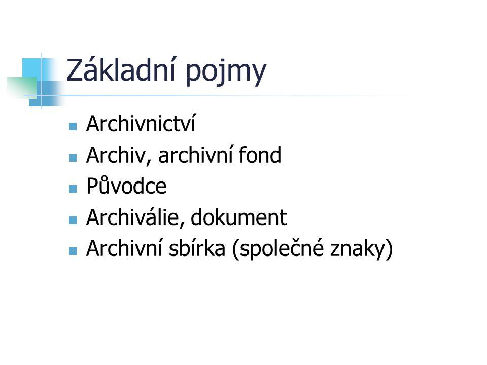 Základní pojmy Archivnictví Archiv, archivní fond Původce Archiválie, dokument Archivní sbírka (společné znaky)