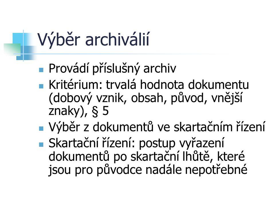 Skartační řízení Odpovídá původce dokumentů Provádí se v následujícím kalendářním roce po uplynutí skartační lhůty, po dohodě s archivem i později Základem je skartační návrh (archivu, k posouzení a provedení výběru archiválií) Provede skartační komise