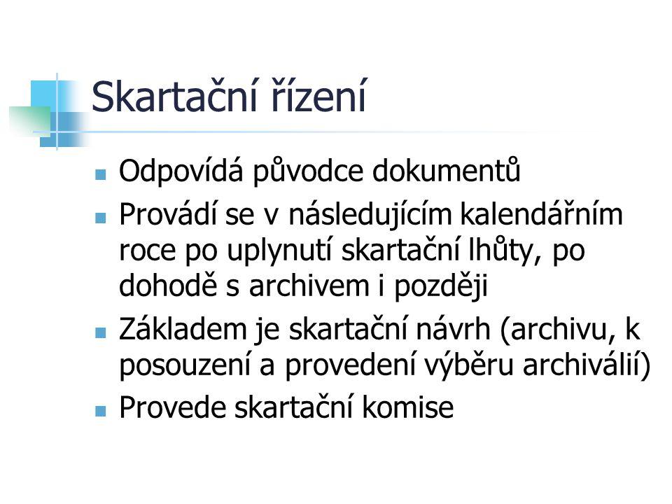 Protokol o skartačním řízení Vyhotoví archiv Obsahuje: soupis dokumentů vybraných za archiválie, zařazení archiválií do kategorií, označení, kde budou archiválie uloženy a soupis dokumentů, které lze zničit Námitka proti protokolu (správní řízení)