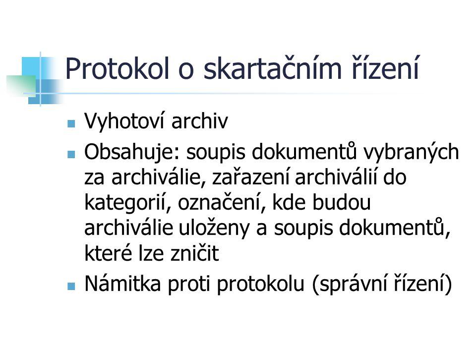 Protokol o skartačním řízení Vyhotoví archiv Obsahuje: soupis dokumentů vybraných za archiválie, zařazení archiválií do kategorií, označení, kde budou
