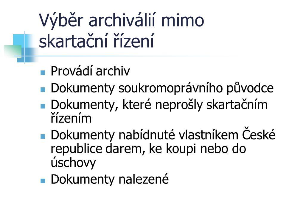 Výběr archiválií mimo skartační řízení Provádí archiv Dokumenty soukromoprávního původce Dokumenty, které neprošly skartačním řízením Dokumenty nabídn