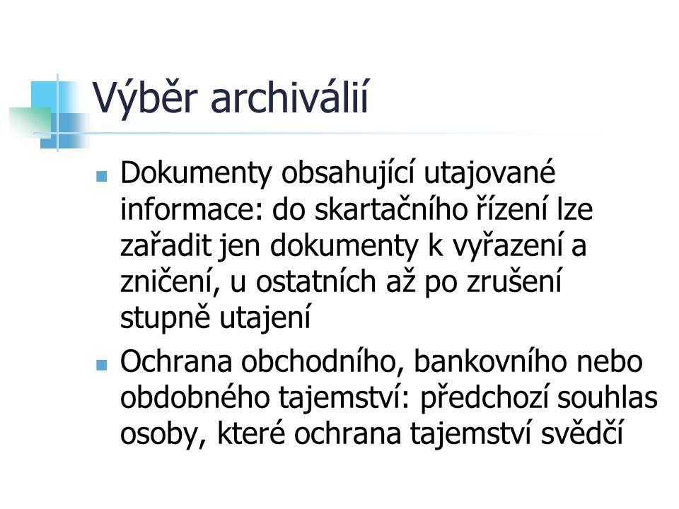 Výběr archiválií Dokumenty obsahující utajované informace: do skartačního řízení lze zařadit jen dokumenty k vyřazení a zničení, u ostatních až po zru
