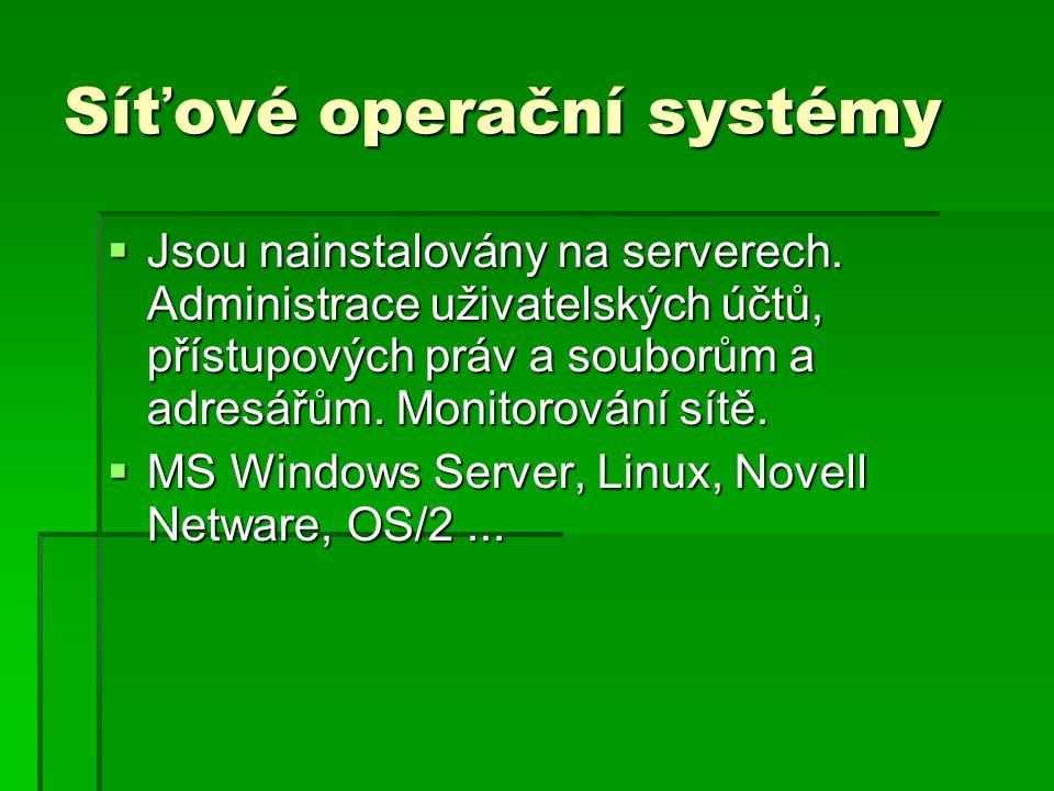 Síťové operační systémy  Jsou nainstalovány na serverech.