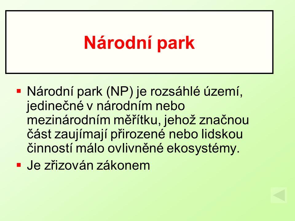  Národní park (NP) je rozsáhlé území, jedinečné v národním nebo mezinárodním měřítku, jehož značnou část zaujímají přirozené nebo lidskou činností má