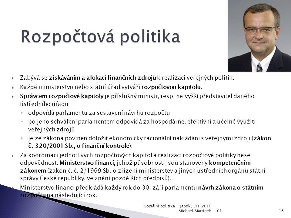  Zajišťuje financování ◦ Politické reprezentace státu – prezident, parlament, vláda ◦ Jednotlivých ministerstev a veřejných výdajů, které tato minist