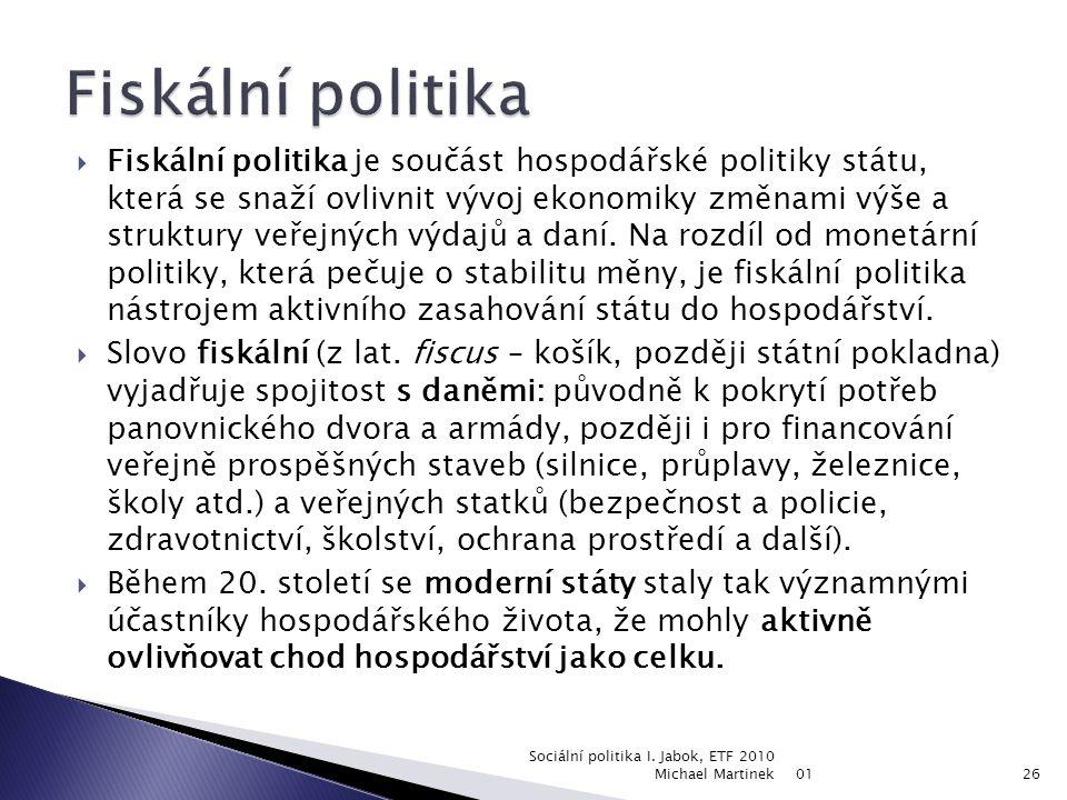  monetární politika (nositelem je Česká národní banka - ČNB),  fiskální politika (systém veřejných rozpočtů, státní rozpočet navrhuje vláda a schval