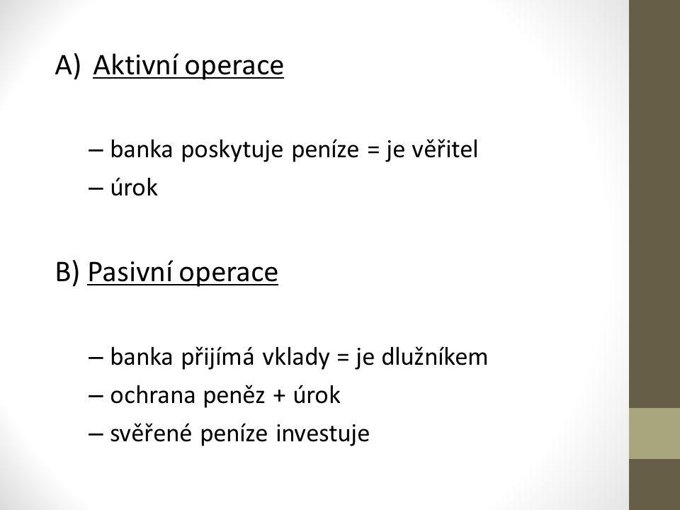 A)Aktivní operace – banka poskytuje peníze = je věřitel – úrok B) Pasivní operace – banka přijímá vklady = je dlužníkem – ochrana peněz + úrok – svěřené peníze investuje