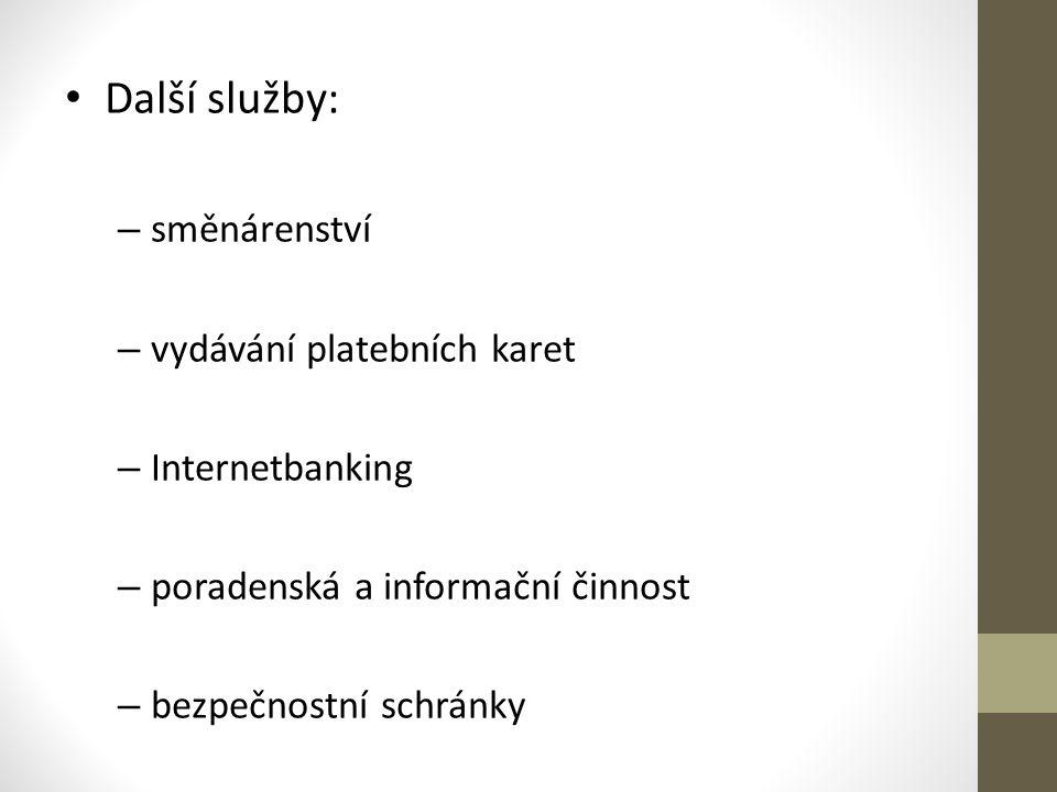 Další služby: – směnárenství – vydávání platebních karet – Internetbanking – poradenská a informační činnost – bezpečnostní schránky
