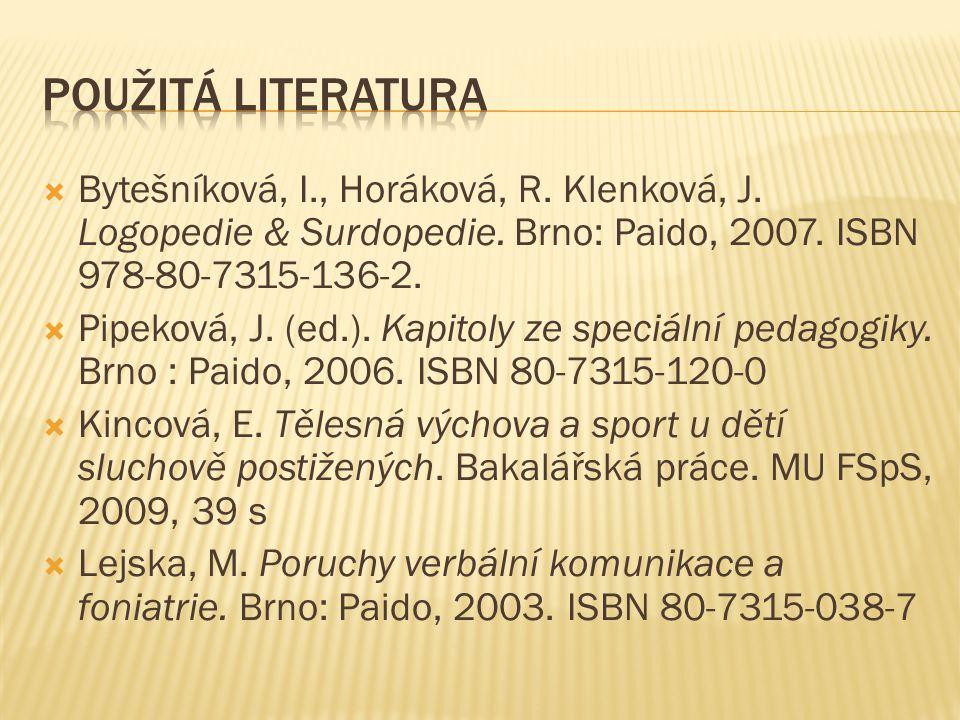  Bytešníková, I., Horáková, R. Klenková, J. Logopedie & Surdopedie. Brno: Paido, 2007. ISBN 978-80-7315-136-2.  Pipeková, J. (ed.). Kapitoly ze spec