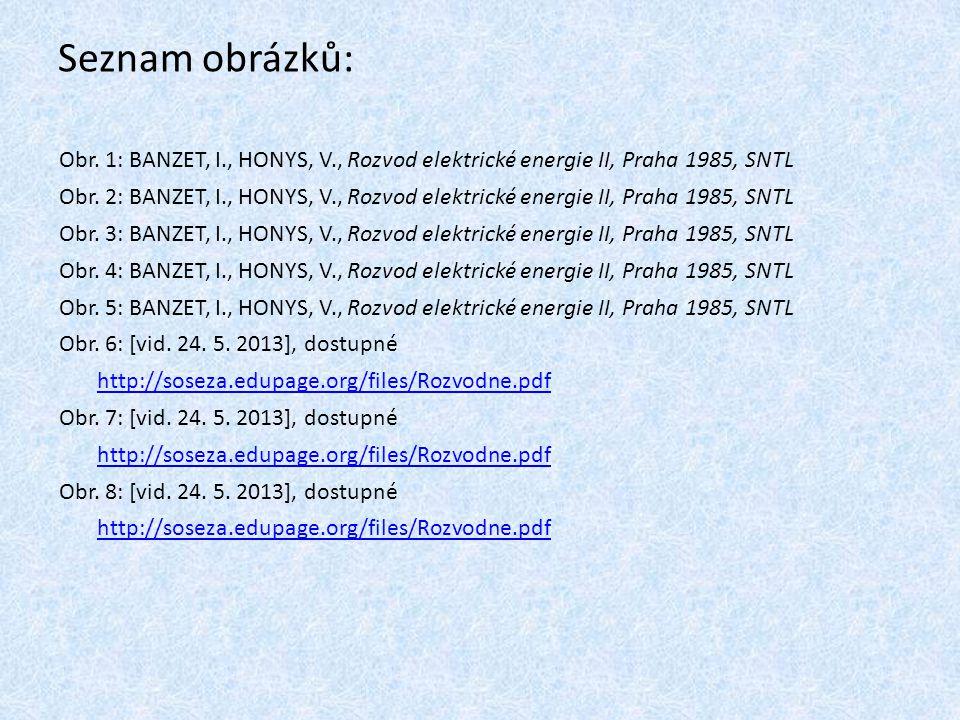 Seznam obrázků: Obr. 1: BANZET, I., HONYS, V., Rozvod elektrické energie II, Praha 1985, SNTL Obr. 2: BANZET, I., HONYS, V., Rozvod elektrické energie