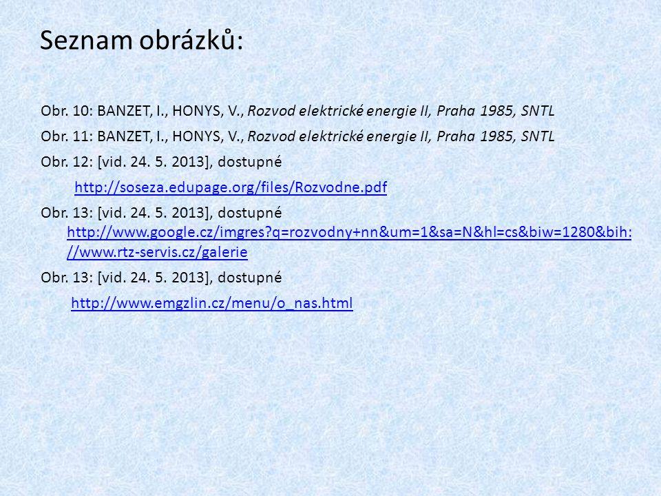 Seznam obrázků: Obr. 10: BANZET, I., HONYS, V., Rozvod elektrické energie II, Praha 1985, SNTL Obr. 11: BANZET, I., HONYS, V., Rozvod elektrické energ