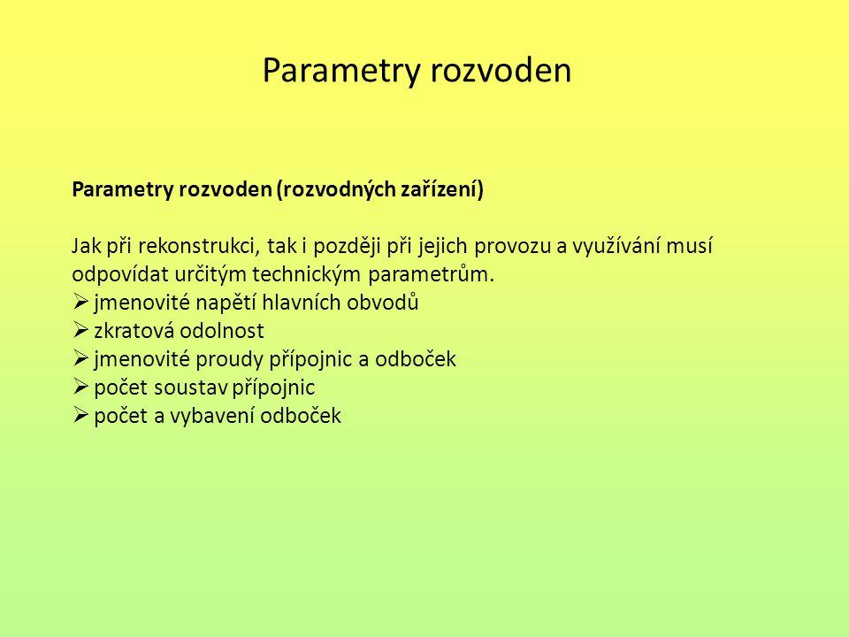 Parametry rozvoden Parametry rozvoden (rozvodných zařízení) Jak při rekonstrukci, tak i později při jejich provozu a využívání musí odpovídat určitým
