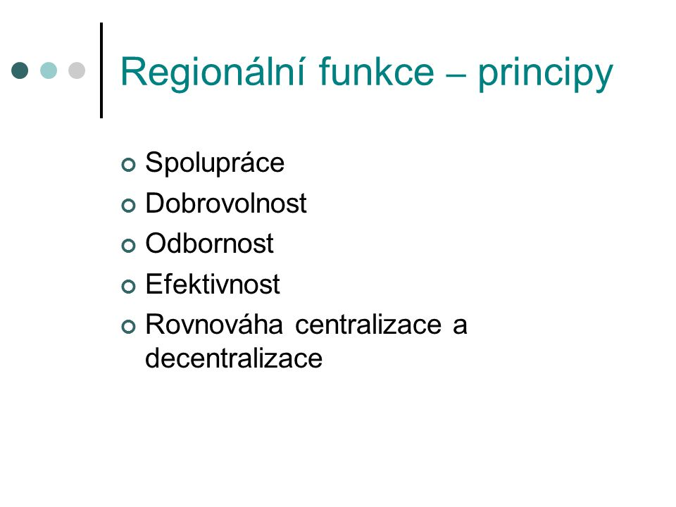 Regionální funkce – principy Spolupráce Dobrovolnost Odbornost Efektivnost Rovnováha centralizace a decentralizace