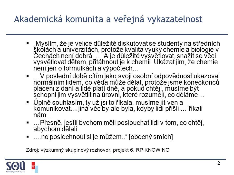 """2 Akademická komunita a veřejná vykazatelnost  """"Myslím, že je velice důležité diskutovat se studenty na středních školách a univerzitách, protože kvalita výuky chemie a biologie v Čechách není dobrá."""