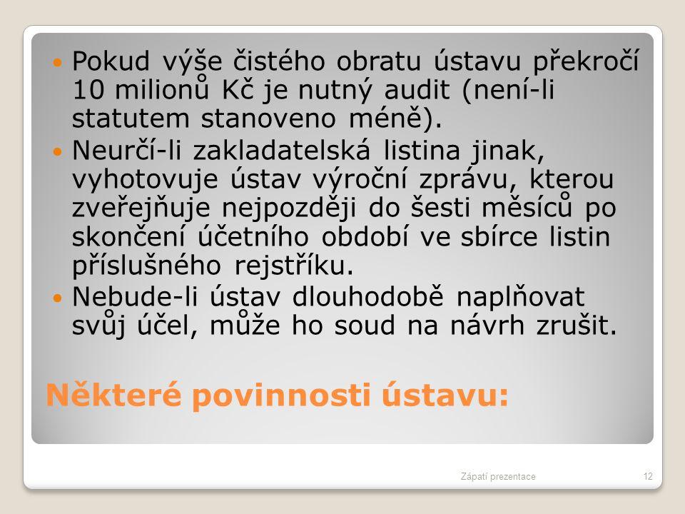 Některé povinnosti ústavu: Pokud výše čistého obratu ústavu překročí 10 milionů Kč je nutný audit (není-li statutem stanoveno méně). Neurčí-li zaklada