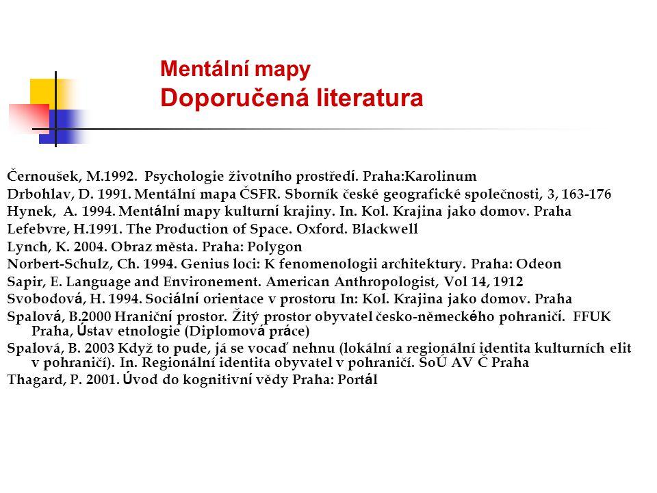 Mentální mapy Doporučená literatura Černoušek, M.1992. Psychologie životn í ho prostřed í. Praha:Karolinum Drbohlav, D. 1991. Mentální mapa ČSFR. Sbor