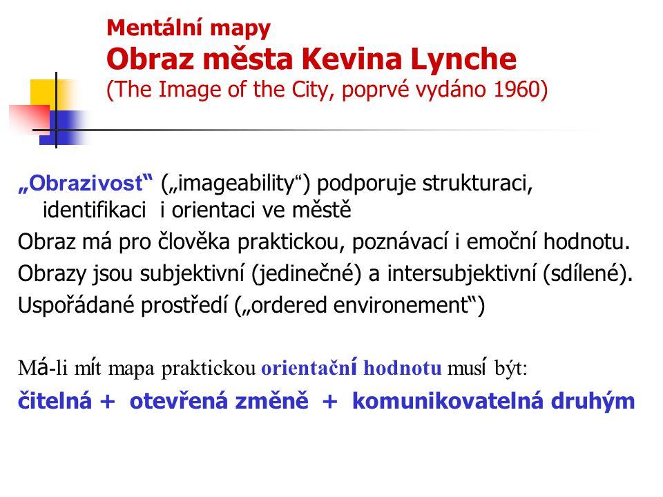 """Mentální mapy Obraz města Kevina Lynche (The Image of the City, poprvé vydáno 1960) """" Obrazivost """" (""""imageability """" ) podporuje strukturaci, identifik"""