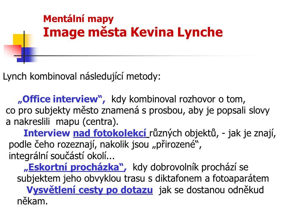"""Mentální mapy Image města Kevina Lynche Lynch kombinoval následující metody: """"Office interview"""", kdy kombinoval rozhovor o tom, co pro subjekty město"""