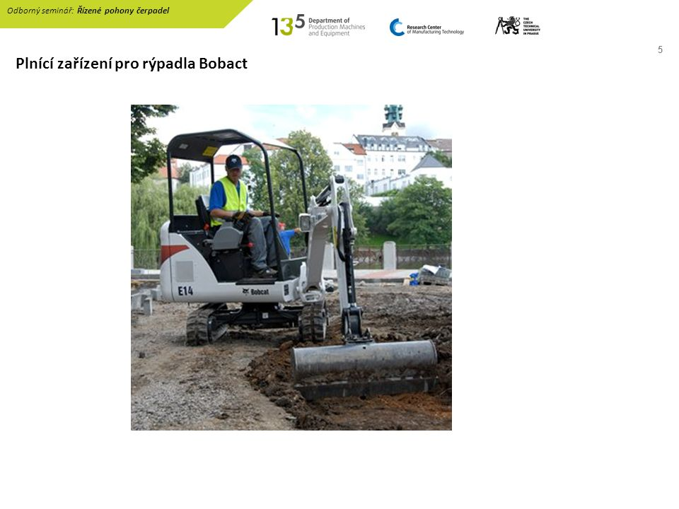5 Plnící zařízení pro rýpadla Bobact Odborný seminář: Řízené pohony čerpadel