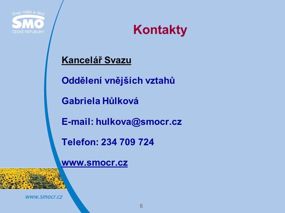 6 Kontakty Kancelář Svazu Oddělení vnějších vztahů Gabriela Hůlková E-mail: hulkova@smocr.cz Telefon: 234 709 724 www.smocr.cz