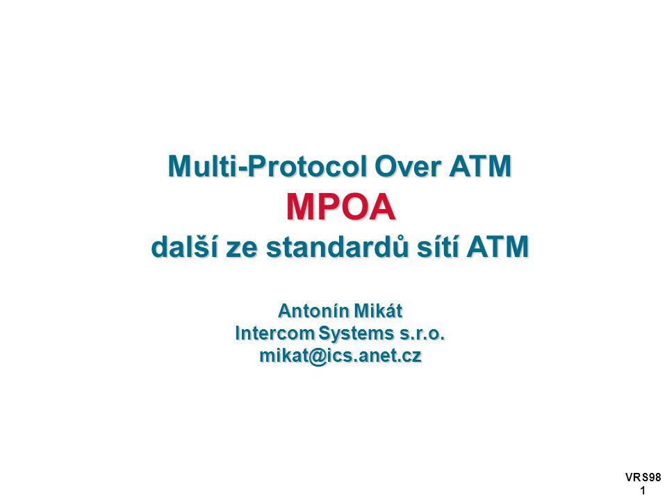 VRS98 1 Multi-Protocol Over ATM MPOA další ze standardů sítí ATM Antonín Mikát Intercom Systems s.r.o.