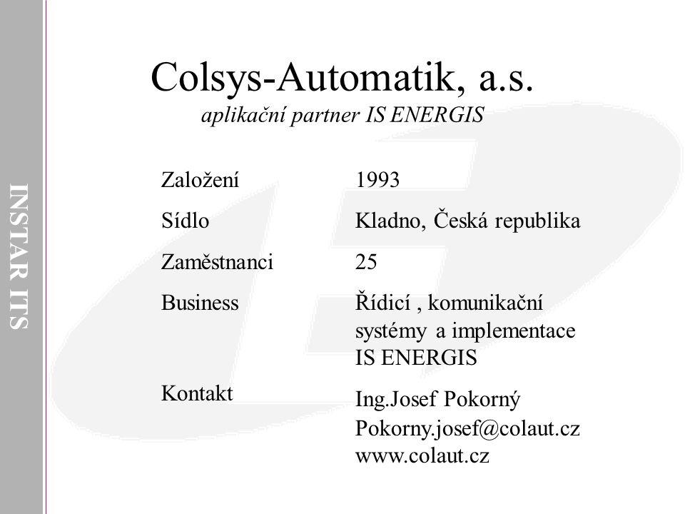 INSTAR ITS Colsys-Automatik, a.s. aplikační partner IS ENERGIS 1993 Kladno, Česká republika 25 Řídicí, komunikační systémy a implementace IS ENERGIS I
