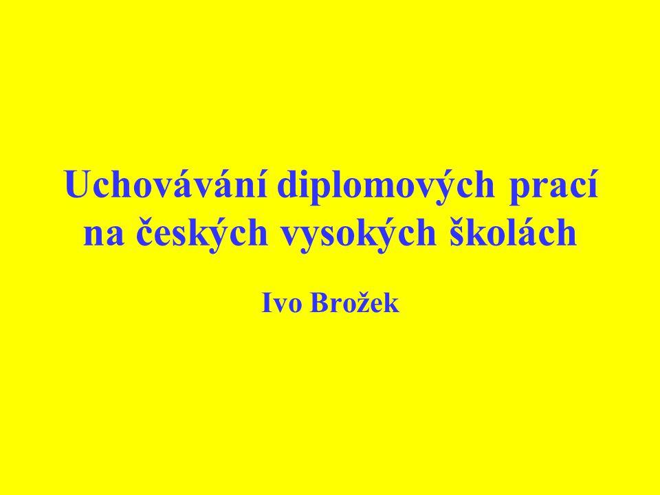 Uchovávání diplomových prací na českých vysokých školách Ivo Brožek