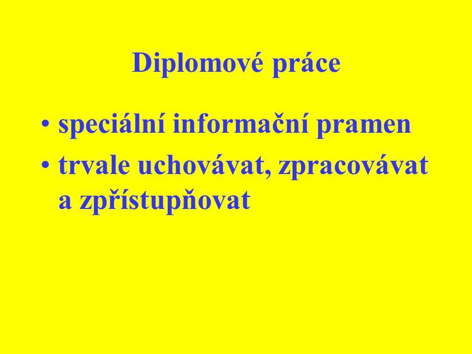 Diplomové práce speciální informační pramen trvale uchovávat, zpracovávat a zpřístupňovat