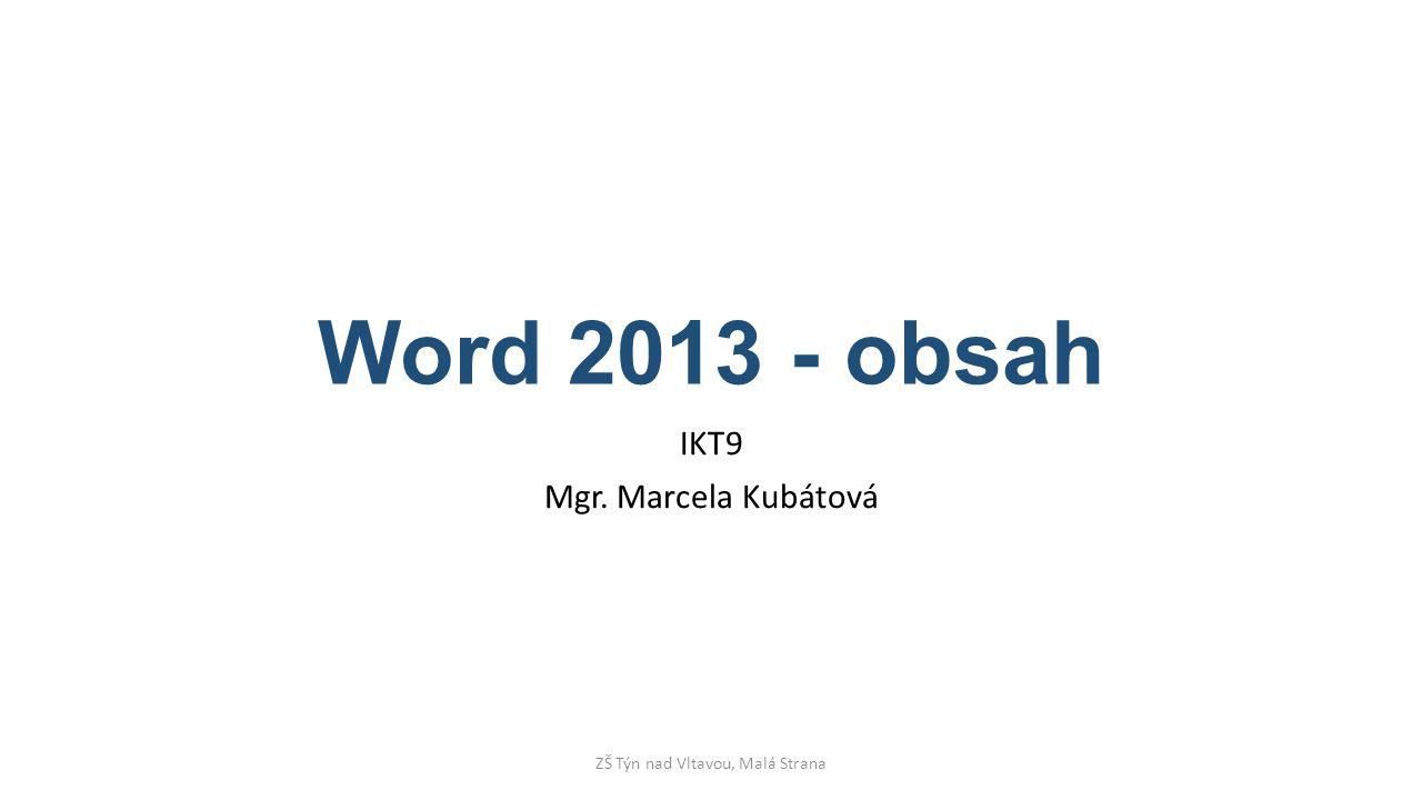 Word 2013 - obsah IKT9 Mgr. Marcela Kubátová ZŠ Týn nad Vltavou, Malá Strana