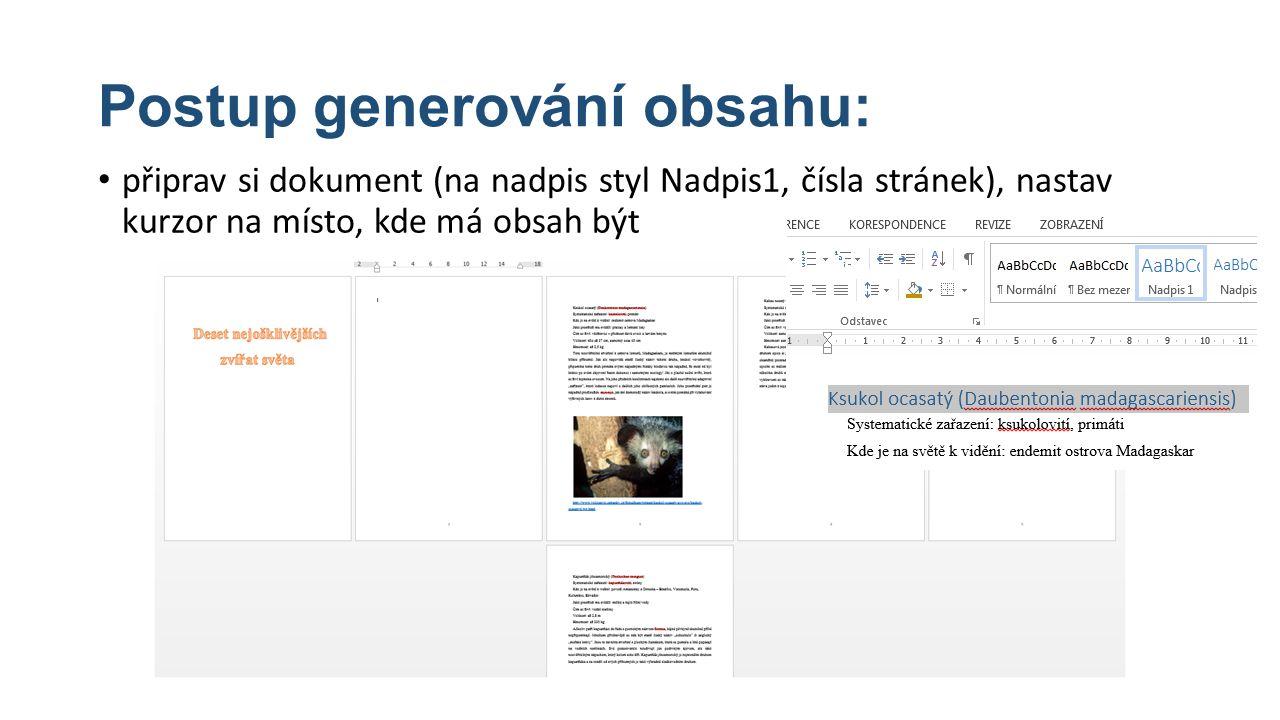 Postup generování obsahu: připrav si dokument (na nadpis styl Nadpis1, čísla stránek), nastav kurzor na místo, kde má obsah být