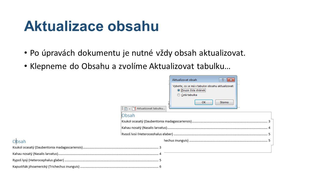 Aktualizace obsahu Po úpravách dokumentu je nutné vždy obsah aktualizovat. Klepneme do Obsahu a zvolíme Aktualizovat tabulku…