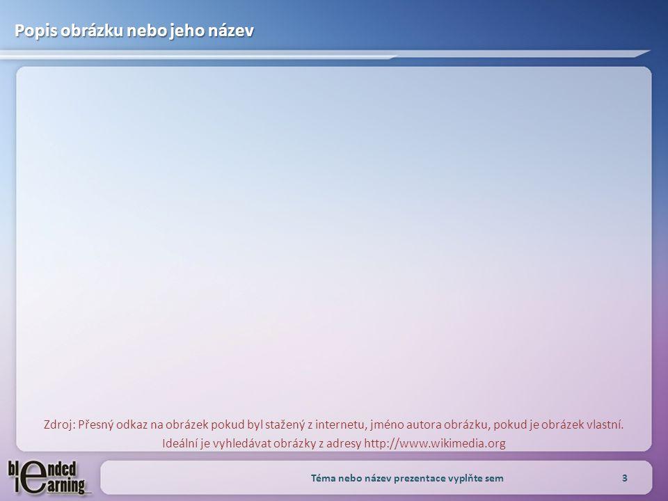 Popis obrázku nebo jeho název Zdroj: Přesný odkaz na obrázek pokud byl stažený z internetu, jméno autora obrázku, pokud je obrázek vlastní. Ideální je