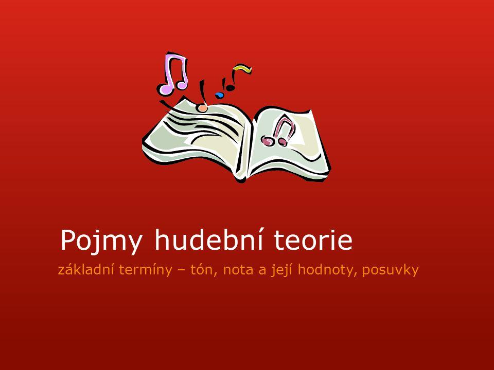 Pojmy hudební teorie základní termíny – tón, nota a její hodnoty, posuvky