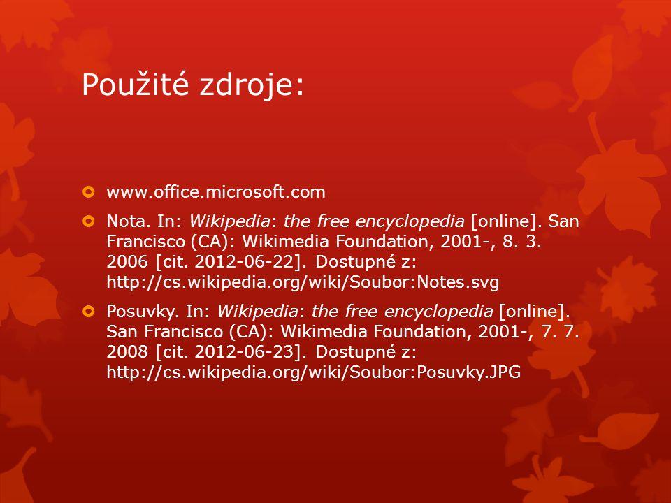 Použité zdroje:  www.office.microsoft.com  Nota. In: Wikipedia: the free encyclopedia [online]. San Francisco (CA): Wikimedia Foundation, 2001-, 8.