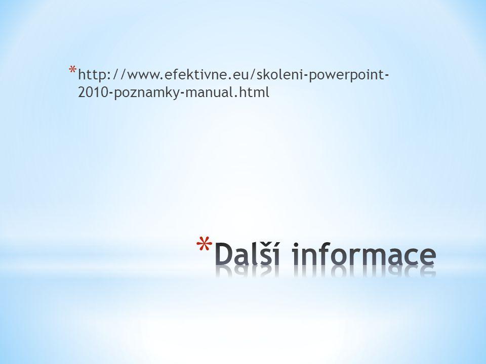* http://www.efektivne.eu/skoleni-powerpoint- 2010-poznamky-manual.html