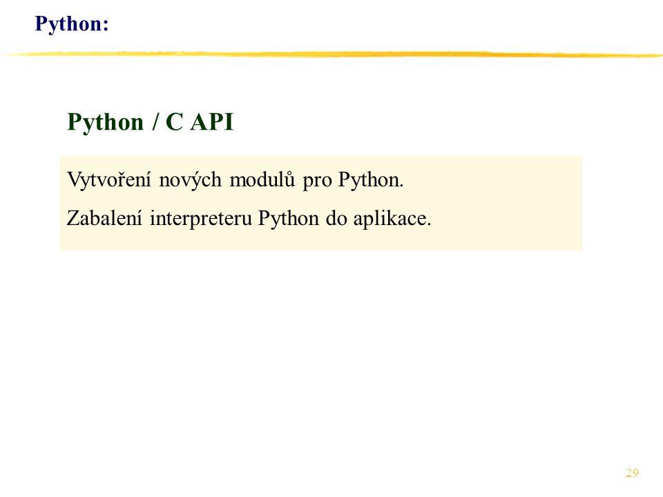 29 Python: Vytvoření nových modulů pro Python. Zabalení interpreteru Python do aplikace. Python / C API