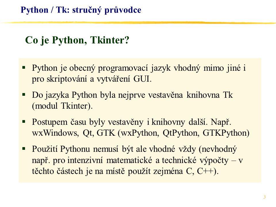 3 Python / Tk: stručný průvodce  Python je obecný programovací jazyk vhodný mimo jiné i pro skriptování a vytváření GUI.  Do jazyka Python byla nejp