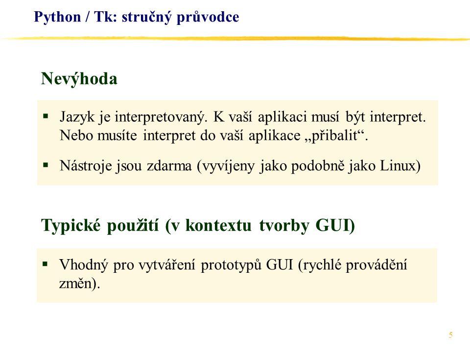 """5 Python / Tk: stručný průvodce  Jazyk je interpretovaný. K vaší aplikaci musí být interpret. Nebo musíte interpret do vaší aplikace """"přibalit"""".  Ná"""