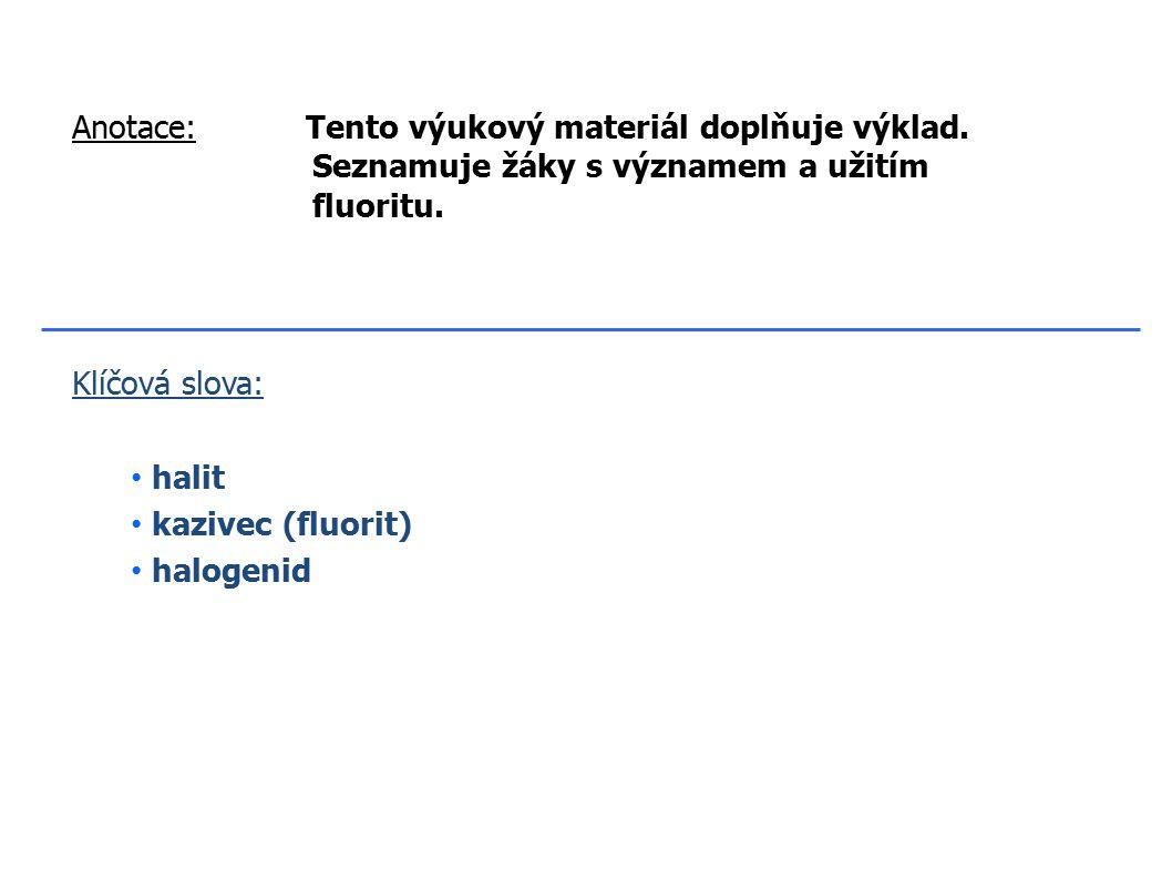 Klíčová slova: halit kazivec (fluorit) halogenid Anotace:Tento výukový materiál doplňuje výklad.