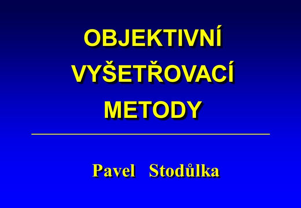 OBJEKTIVNÍVYŠETŘOVACÍMETODYOBJEKTIVNÍVYŠETŘOVACÍMETODY Pavel Stodůlka