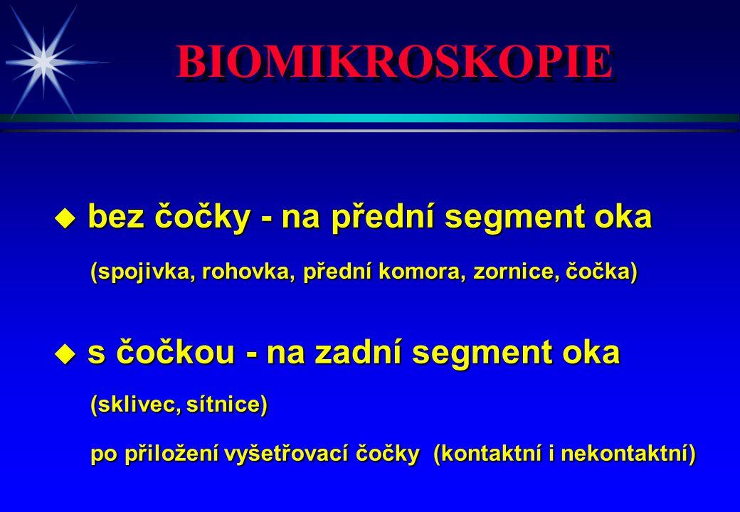 BIOMIKROSKOPIE u bez čočky - na přední segment oka (spojivka, rohovka, přední komora, zornice, čočka) (spojivka, rohovka, přední komora, zornice, čočk