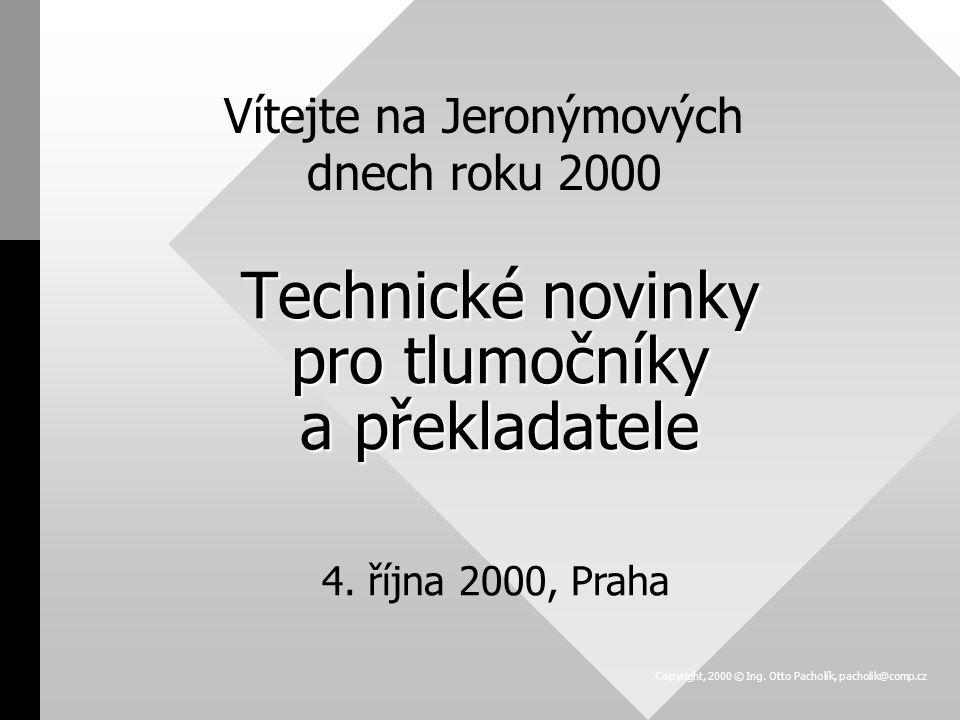 Copyright, 2000 © Ing. Otto Pacholík, pacholik@comp.cz Technické novinky pro tlumočníky a překladatele Vítejte na Jeronýmových dnech roku 2000 4. říjn