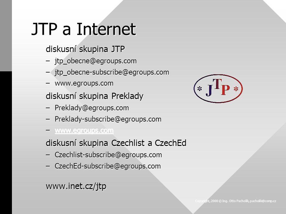 diskusní skupina JTP –jtp_obecne@egroups.com –jtp_obecne-subscribe@egroups.com –www.egroups.com diskusní skupina Preklady –Preklady@egroups.com –Prekl