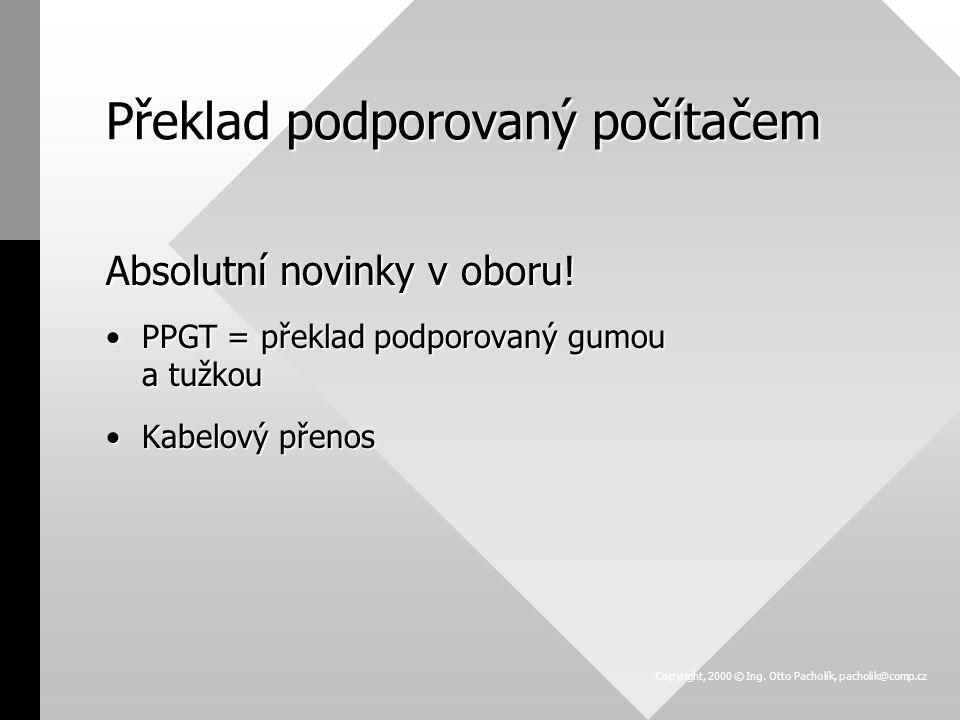 Překlad podporovaný počítačem Absolutní novinky v oboru! PPGT = překlad podporovaný gumou a tužkouPPGT = překlad podporovaný gumou a tužkou Kabelový p