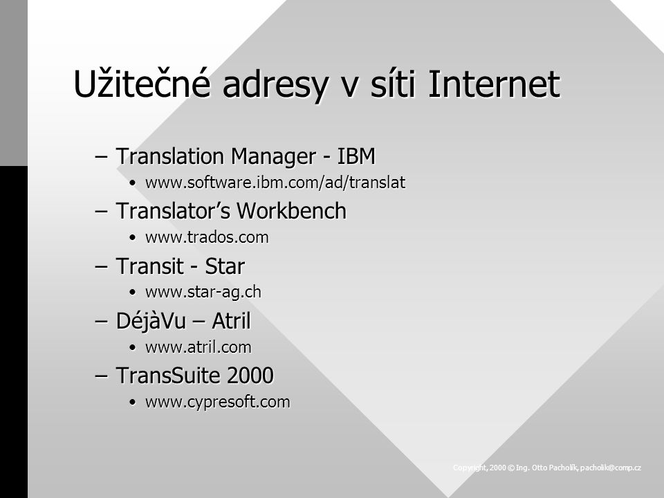 Užitečné adresy v síti Internet –Translation Manager - IBM   –Translator's Workbench   –Transit - Star   –DéjàVu – Atril   –TransSuite Copyright, 2000 © Ing.