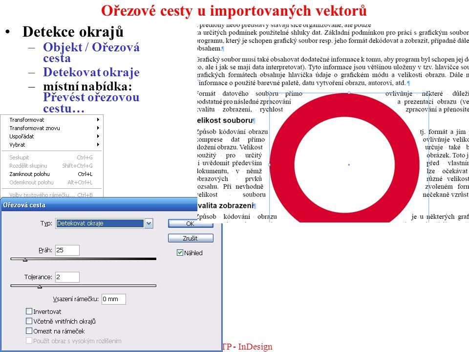 DTP - InDesign Ořezové cesty u importovaných vektorů Detekce okrajů –Objekt / Ořezová cesta –Detekovat okraje –místní nabídka: Převést ořezovou cestu…