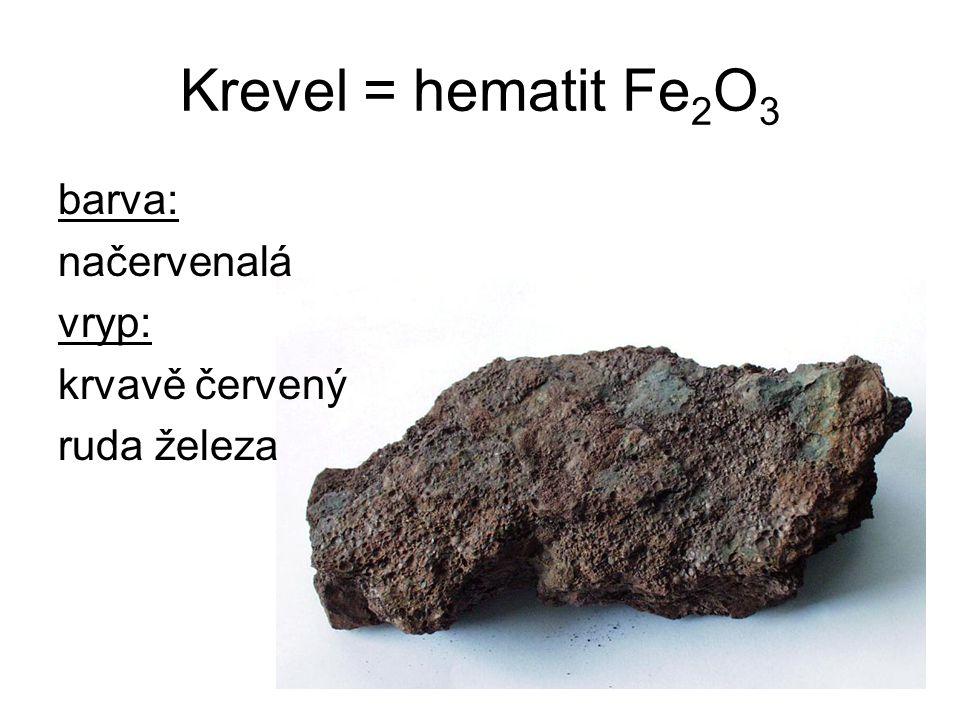 Krevel = hematit Fe 2 O 3 barva: načervenalá vryp: krvavě červený ruda železa