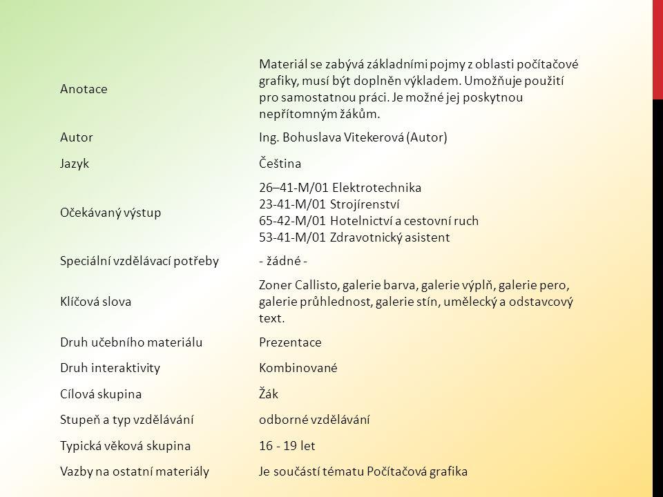 Anotace Materiál se zabývá základními pojmy z oblasti počítačové grafiky, musí být doplněn výkladem.