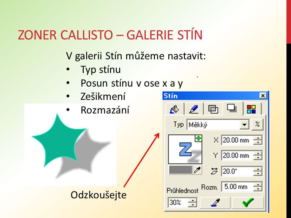 ZONER CALLISTO – GALERIE STÍN V galerii Stín můžeme nastavit: Typ stínu Posun stínu v ose x a y Zešikmení Rozmazání. Odzkoušejte